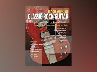 Ultimate Teach Yourself Classic Rock Guitar av Gregory Coleman