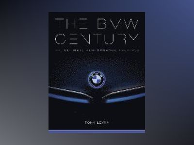 Bmw century - the ultimate performance machines av Tony Lewin