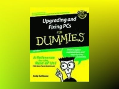 Upgrading and Fixing PCs for Dummies, 6th Edition av Andy Rathbone