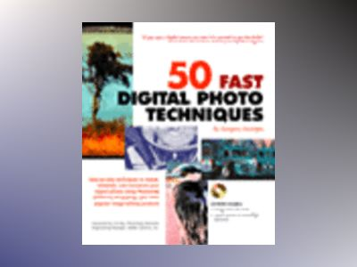 50 Fast Digital Photo Techniques av Gregory Georges