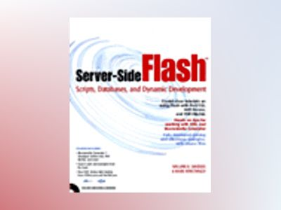 Server-Side Flash:  Scripts, Databases, and Dynamic Development av William Sanders