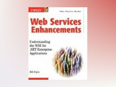 Web Services Enhancements: Understanding the WSE for .NET Enterprise Applic av Bill Evjen