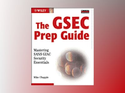 The GSEC Prep Guide: Mastering SANS GIAC Security Essentials av Mike Chapple