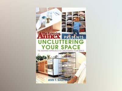 The Learning Annex Presents Uncluttering Your Space av Learning Annex
