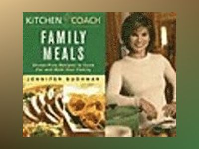 Kitchen Coach Family Meals: Stress-Free Recipes to Cook For and With Your F av Jennifer Bushman
