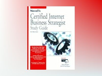 Novell's Certified Internet Business Strategist Study Guide av BOWMAN