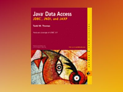 Java Data Access: JDBC, JNDI, and JAXP av Todd M. Thomas