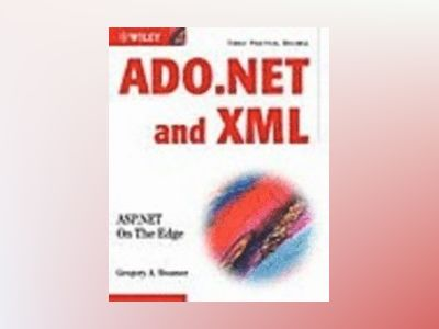 ADO.NET and XML: ASP.NET On The Edge, Unlimited Edition av Greg Beamer