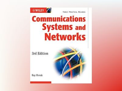 Communications Systems and Networks, 3rd Edition av Ray Horak