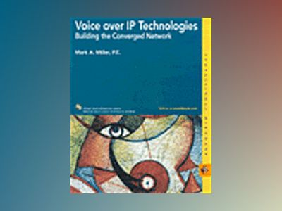 Voice over IP Technologies: Building the Converged Network av Mark Miller