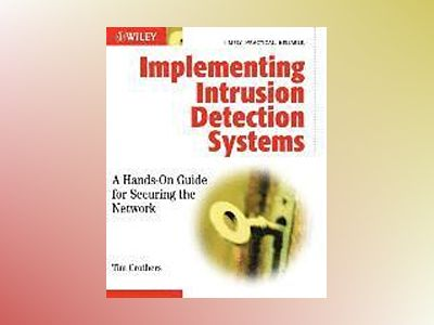 Implementing Intrusion Detection Systems: A Hands-On Guide for Securing the av Tim Crothers