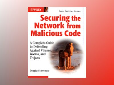Securing the Network from Malicious Code: A Complete Guide to Defending Aga av Douglas Schweitzer