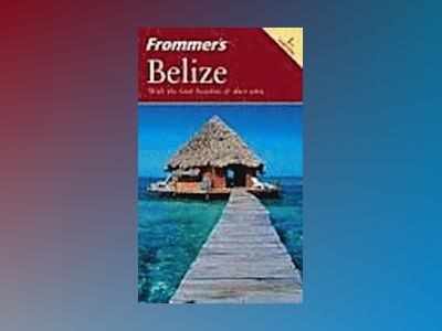 Frommer's Belize, 1st Edition av Eliot Greenspan