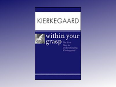 Kierkegaard Within Your Grasp: The First Step to Understanding Kierkegaard av Shelley O'hara