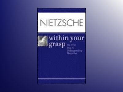 Nietzsche Within Your Grasp: The First Step to Understanding Nietzsche av Shelley O'hara