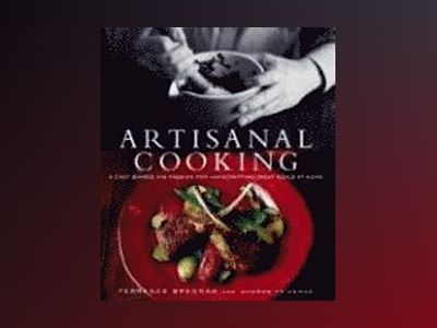 Artisanal Cooking: A Chef Shares His Passion for Handcrafting Great Meals a av Terrance Brennan