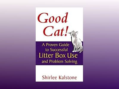 Good Cat!: A Proven Guide to Successful Litter Box Use and Problem Solving av Shirlee Kalstone