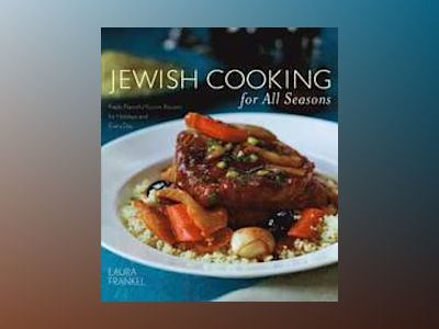 Jewish Cooking For All Seasons: Fresh, Flavorful Kosher Recipes for Holiday av Laura Frankel