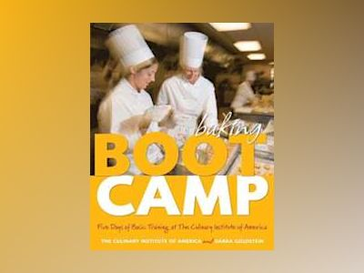 Baking Boot Camp: Five Days of Basic Training at The Culinary Institute of av Culinary Institute of America