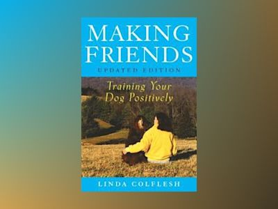 Making Friends: Training Your Dog Positively, Updated Edition av Linda Colflesh