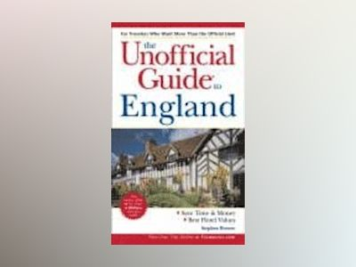 The Unofficial Guide to England, 2nd Edition av Stephen Brewer