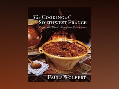 The Cooking of Southwest France: Recipes from France's Magnificent Rustic C av Paula Wolfert