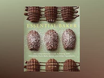 The Essential Baker: The Comprehensive Guide to Baking with Chocolate, Frui av Carole Bloom