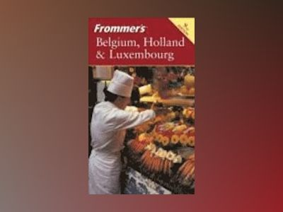 Frommer's Belgium, Holland & Luxembourg, 9th Edition av George McDonald