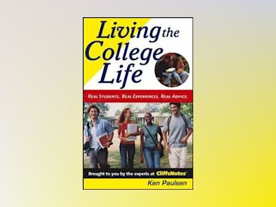 Living the College Life: Real Students. Real Experiences. Real Advice. av Kenneth J Paulsen