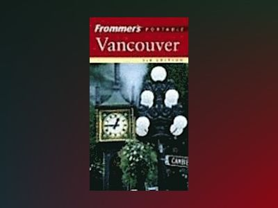 Frommer's Portable Vancouver, 3rd Edition av Shawn Blore