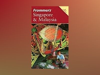 Frommer's Singapore Malaysia, 4th Edition av Jennifer Eveland