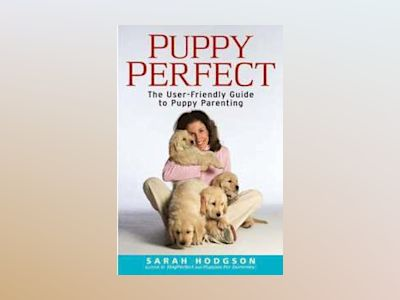 PuppyPerfect: The user-friendly guide to puppy parenting av Sarah Hodgson