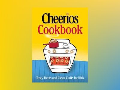The Cheerios Cookbook: Tasty Treats and Clever Crafts for Kids av Betty Crocker