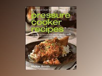 Miss Vickie's Big Book of Pressure Cooker Recipes av Vickie Smith