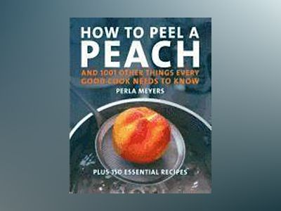 How to Peel a Peach: And 1,001 Other Things Every Good Cook Needs to Know av Perla Meyers