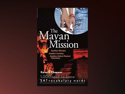The Mayan Mission: Another Mission. Another Country. Another Action-Packed av Karen B. Chapman