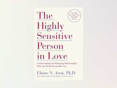 Highly sensitive person in love - understanding and managing relationships av Ph.d. Elaine N. Aron