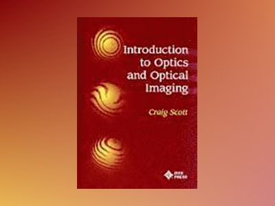 Introduction to Optics and Optical Imaging av Craig Scott