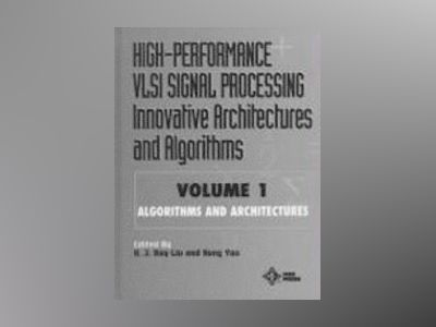 High-Performance VLSI Signal Processing Innovative Architectures and Algori av H. J. Ray Liu