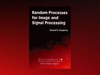 Random Processes for Image Signal Processing av Edward R. Dougherty