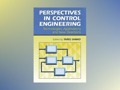 Perspectives in Control Engineering Technologies, Applications, and New Dir av Tariq Samad