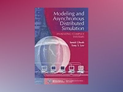 Modeling and Asynchronous Distributed Simulation : Analyzing Complex System av Sumit Ghosh