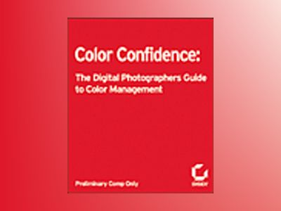 Color Confidence: The Digital Photographer's Guide to Color Management av Tim Grey