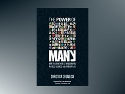 The Power of Many: How the Living Web Is Transforming Politics, Business, a av Christian Crumlish