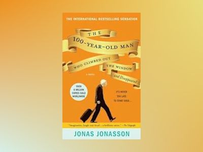 The Hundred-Year-Old Man Who Climbed Out of the Window and Disappeared av Jonas Jonasson