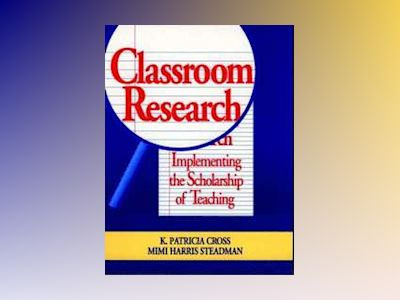 Classroom Research: Implementing the Scholarship of Teaching av K. Patricia Cross