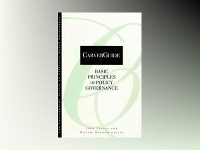 CarverGuide, 1, Basic Principles of Policy Governance av John Carver