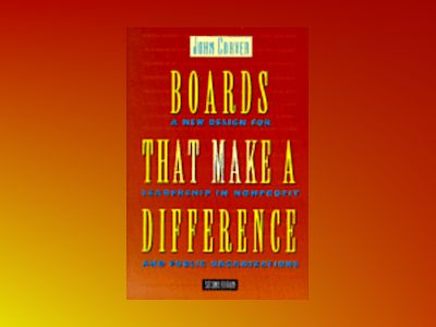 Boards That Make a Difference: A New Design for Leadership in Nonprofit and av John Carver