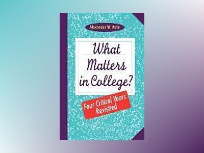 What Matters in College?: Four Critical Years Revisited av Alexander W. Astin