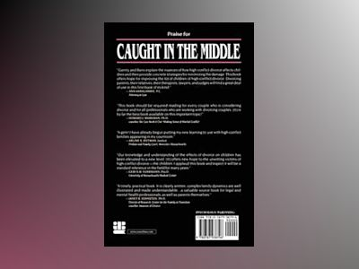 Caught in the Middle: Protecting the Children of High-Conflict Divorce av Carla B. Garrity